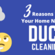 3 reasons homeowners need to consider a duct cleaning
